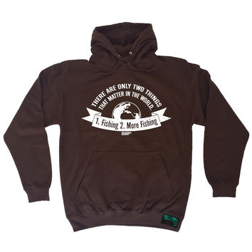 Drowning Worms There Are Only Two Things In Life 1 . Fishing 2 . More Fishing Hoodie