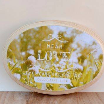 Wear Love Everywhere You Go // Colossians 3:14 // Scripture Art // Christian Gift // Baptism Gift for girl