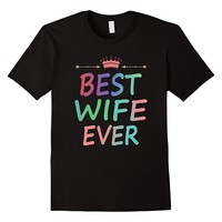 Funny Best Wife Ever Tee Gift For Wife