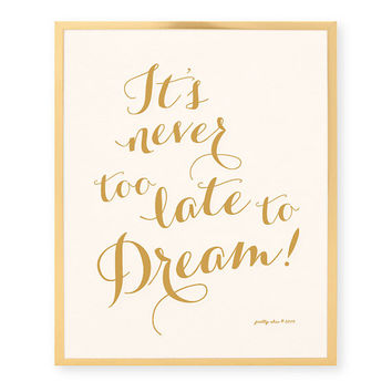 It's Never Too Late To Dream - Inspirational Art Print - Wall Art - Pretty Chic SF