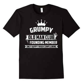 Grumpy Old Man Club, Founding Member. Only Happy When Complaining T-Shirt