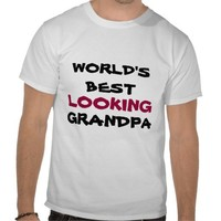 WORLD'S BEST, LOOKING, GRANDPA t-shirt from Zazzle.com