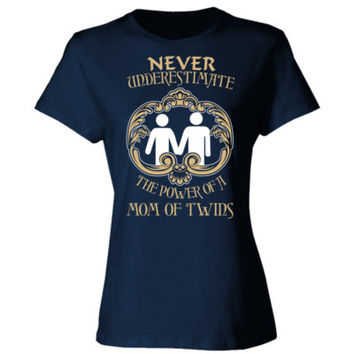 Never Underestimate The Power Of A Mom Of Twins - Ladies' Cotton T-Shirt