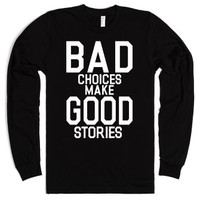 Bad CHoices Make Good Stories (Long Sleeve)-Unisex Black T-Shirt