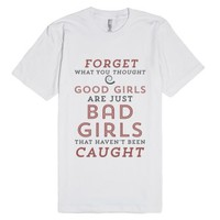 Good Girls Are Just Bad Girls That Haven't Been Caught-T-Shirt