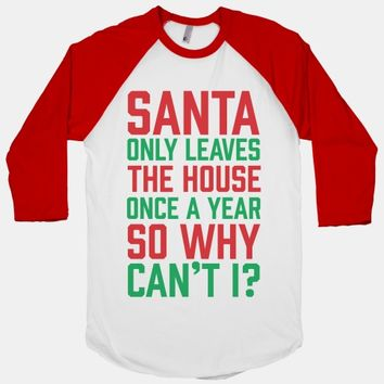 Santa Only Leaves The House Once A Year So Why Can't I?