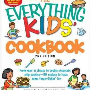 The Everything Kids' Cookbook: From MAC 'n Cheese to Double Chocolate Chip Cookies--90 Recipes to Have Some Fingerlickin' Fun (Everything Kids Series)