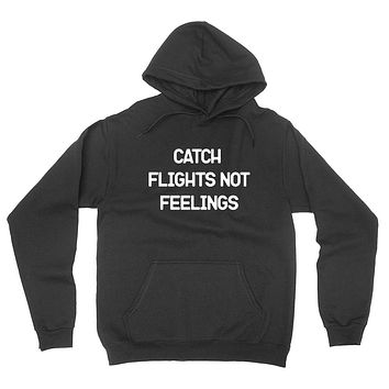 Catch flights not feelings  funny saying grunge hipster graphic hoodie