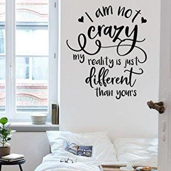 "Inspired by Alice In Wonderland I'm Not Crazy My Reality Is Just Different Than Yours Vinyl Wall Decal Sticker 21"" w x 24.5"" h V2"