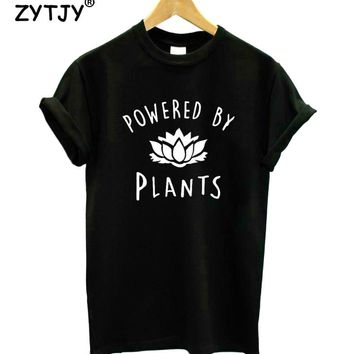 POWERED BY PLANTS Print Women Tshirt Cotton Casual Funny t Shirt For Lady Girl Top Tee Hipster Tumblr Drop Ship HH-120