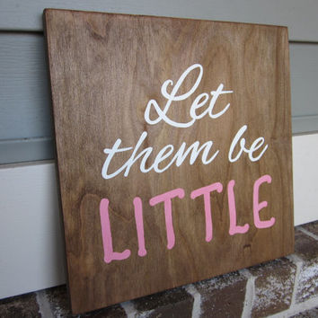 Let them be Little - Painted Wood Sign art, wall decor, Wood Quote, Rustic, Girl's Room, Nursery, Pink, White, Playroom Art
