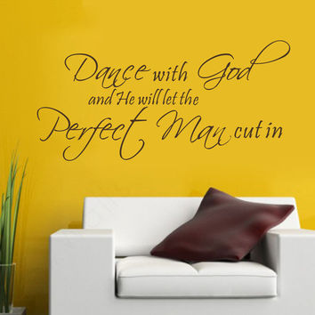 Dance With God And He Will Let The Perfect Man Cut In Vinyl Wall Art Quote Sticker
