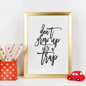 NURSERY WALL ART,Don't Grow Up It's A Trap,Inspirational Quote,Nursery Art,Kids Room Decor,Child Print,Wall Art,Quote Print,Quote Print