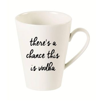 There's a Chance this is Vodka Latte Mug