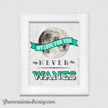 My Love Never Wanes Moon Emerald Pantone Print I Love You Poster Geekery Wedding Nursery Girl Boy Baby Lunar