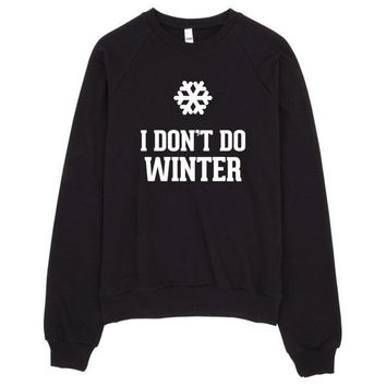I Don't Do Winter Raglan Sweater Made in LA.