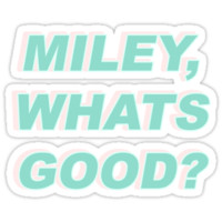 miley, whats good? by waverlie