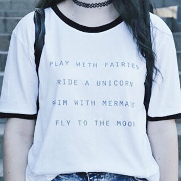 Play With Fairies Ride A Unicorn Swim With Mermaid Fly To The Moon Cute Tumblr Tees Quotes Hipster Shirt Grunge Tshirt