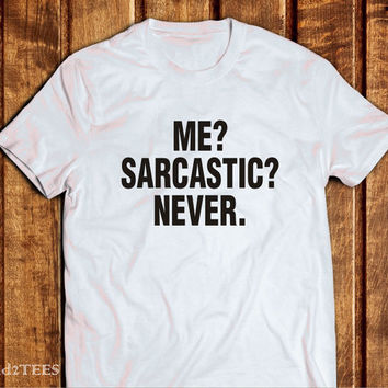 Me Sarcastic Never Shirt, Tumblr Tshirt Never Sarcastic,100% cotton Tumblr Shrits