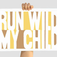Run Wild My Child Brown/Yellow 12 X 18 Decor Print by TheWallaroo