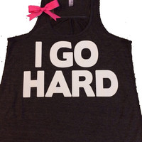 I Go Hard - Ruffles with Love - Racerback Tank - Womens Fitness - Workout Clothing - Workout Shirts with Sayings