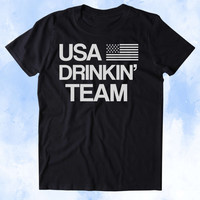USA Drinkin' Team Shirt Funny Party Drunk America Patriotic Pride Merica Tumblr T-shirt