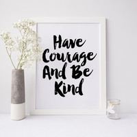 Have Courage and be Kind, Courage Quote, Motivational Quote, Inspirational Quote, Black and White Art, Office Art, Desk Quote, Printable Art