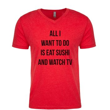 All I Want To Do Is Eat Sushi And Watch TV Men's V Neck