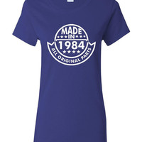 Made in 1984 All Original Parts Shirt. Funny, Graphic T-Shirts For All Ages. Ladies And Men's Unisex Style. Makes a Great Gift!