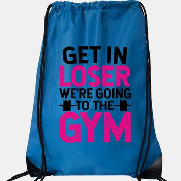 "Drawstring Gym Bag  ""Get In Loser We're Going To The Gym""  Funny Workout Squatting Gift"