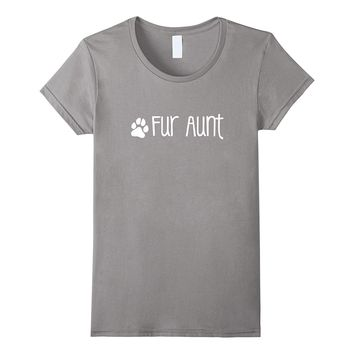 Fur Aunt Shirt- Cute Funny Dog or Cat Owner Family Gift