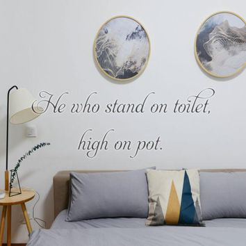 He who stand on toilet, high on pot. Vinyl Decal
