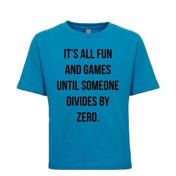 It's All Fun And Games Until Someone Divides By Zero  Unisex Kid's Tee