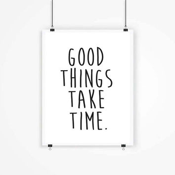 Good things take time Modern Minimalist Black and White Typography Motivational Inspirational Quote Simple Typography Print Typography Art