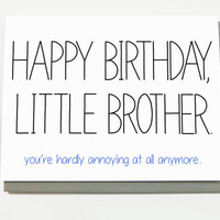 Funny Birthday Card - Little Brother. You're Hardly Annoying At All Anymore. Brother bday. Brother birthday card.
