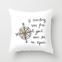 If Traveling Was Free Throw Pillow by Tangerine-Tane