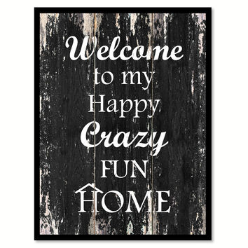 Welcome to my happy crazy fun home Motivational Quote Saying Canvas Print with Picture Frame Home Decor Wall Art
