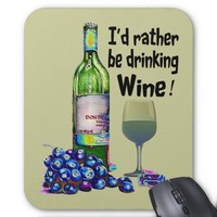 I'd rather be drinking Wine! Humorous Wine Gifts Mouse Mat