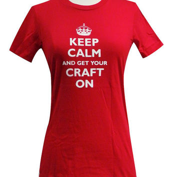 Keep Calm and Get Your Craft On Ladies T-Shirt - Sizes S, M, L, XL