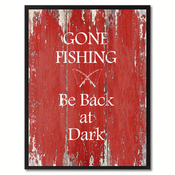 Gone fishing Be Back at Dark  Quote Saying Gift Ideas Home Décor Wall Art