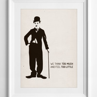 Printable Wall Art charlie chaplin We Think Too Much and Feel Little Gift poster Quotes typography Movie Quote ALL SIZES, A3