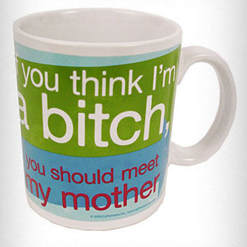 "Retro ""You Think I'm a Bitch"" Mug"