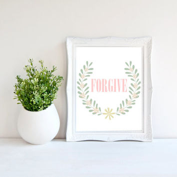 Forgive Print, 8x10 Printable Quote, Printable Wall Art, Typography, Pink Home Decor, Floral Quote Print, Forgiveness Poster, Boho Decor
