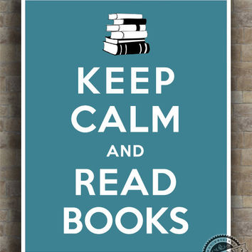 Keep Calm and Read Books Poster, Print, Inspirational Quotes, inspiring Print, typography, wall art, wall decor, 8x10, 11x14,16x20, 17x22