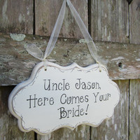 "Wedding Sign, Hand Painted Wooden White Shabby Chic Uncle Wedding Sign, ""Uncle, Here Comes Your Bride."""