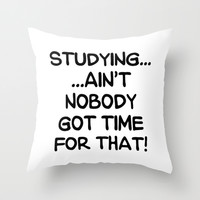 STUDYING AIN'T NOBODY GOT TIME FOR THAT (Handwritten) Throw Pillow by CreativeAngel