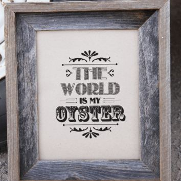 The World Is My Oyster Print