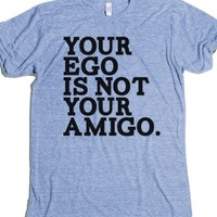 Your Ego is not Your Amigo-Unisex Athletic Blue T-Shirt