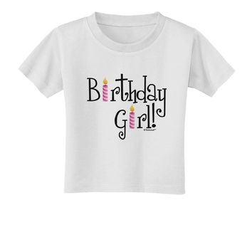 Birthday Girl - Birthday Candles Toddler T-Shirt by TooLoud