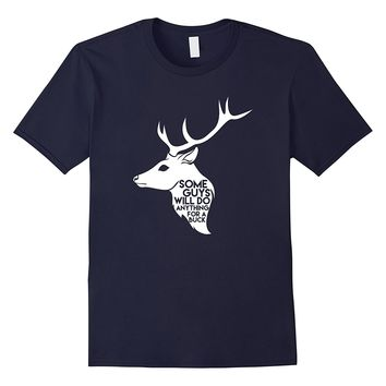 Mens Funny Hunting T Shirt: Some Guys Will Do Anything For A Buck
